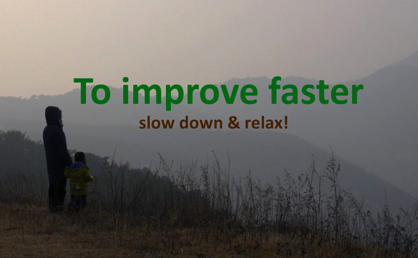 To improve faster slow down